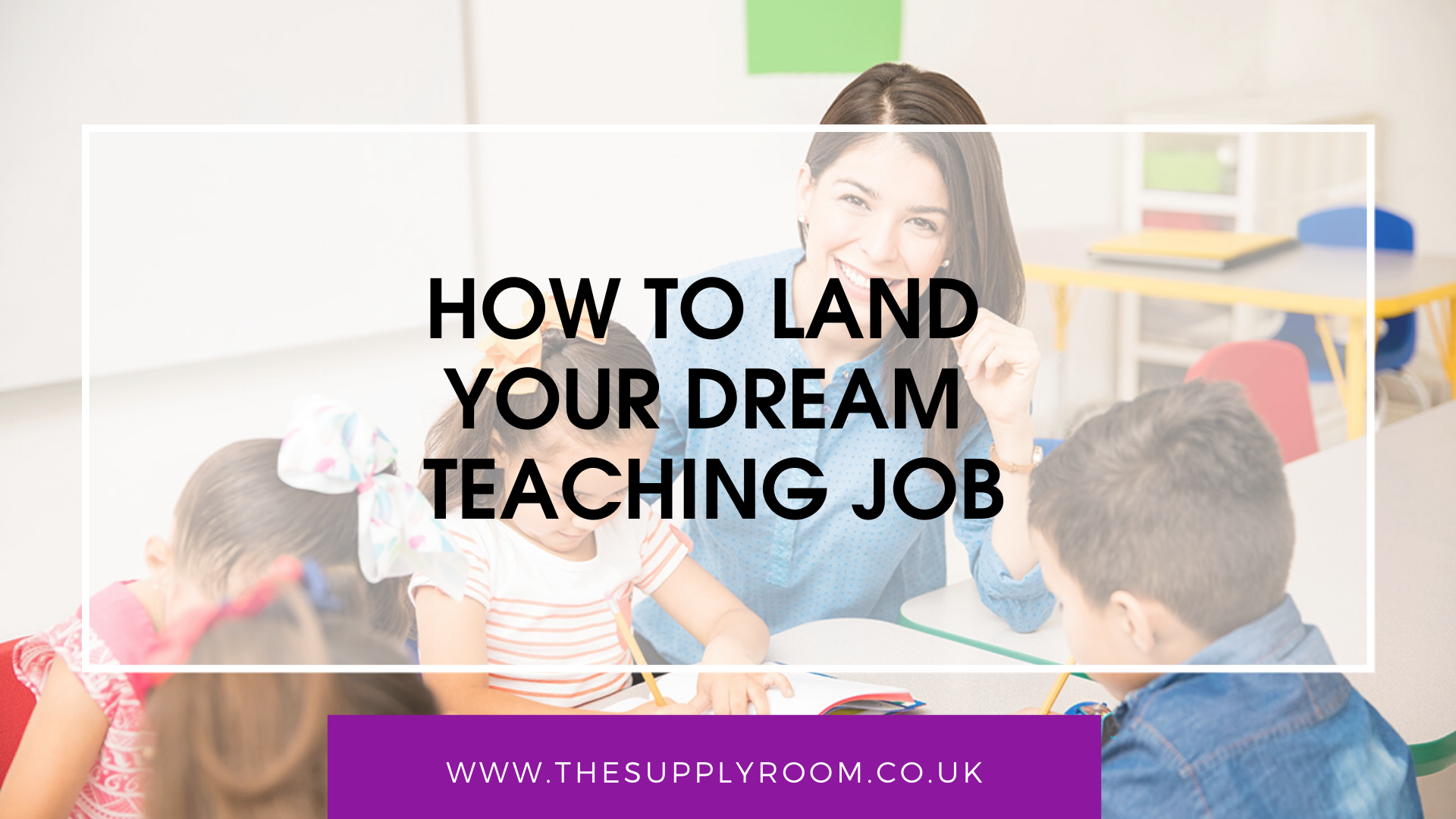 How to land your dream teaching job in the UK with The Supply Room