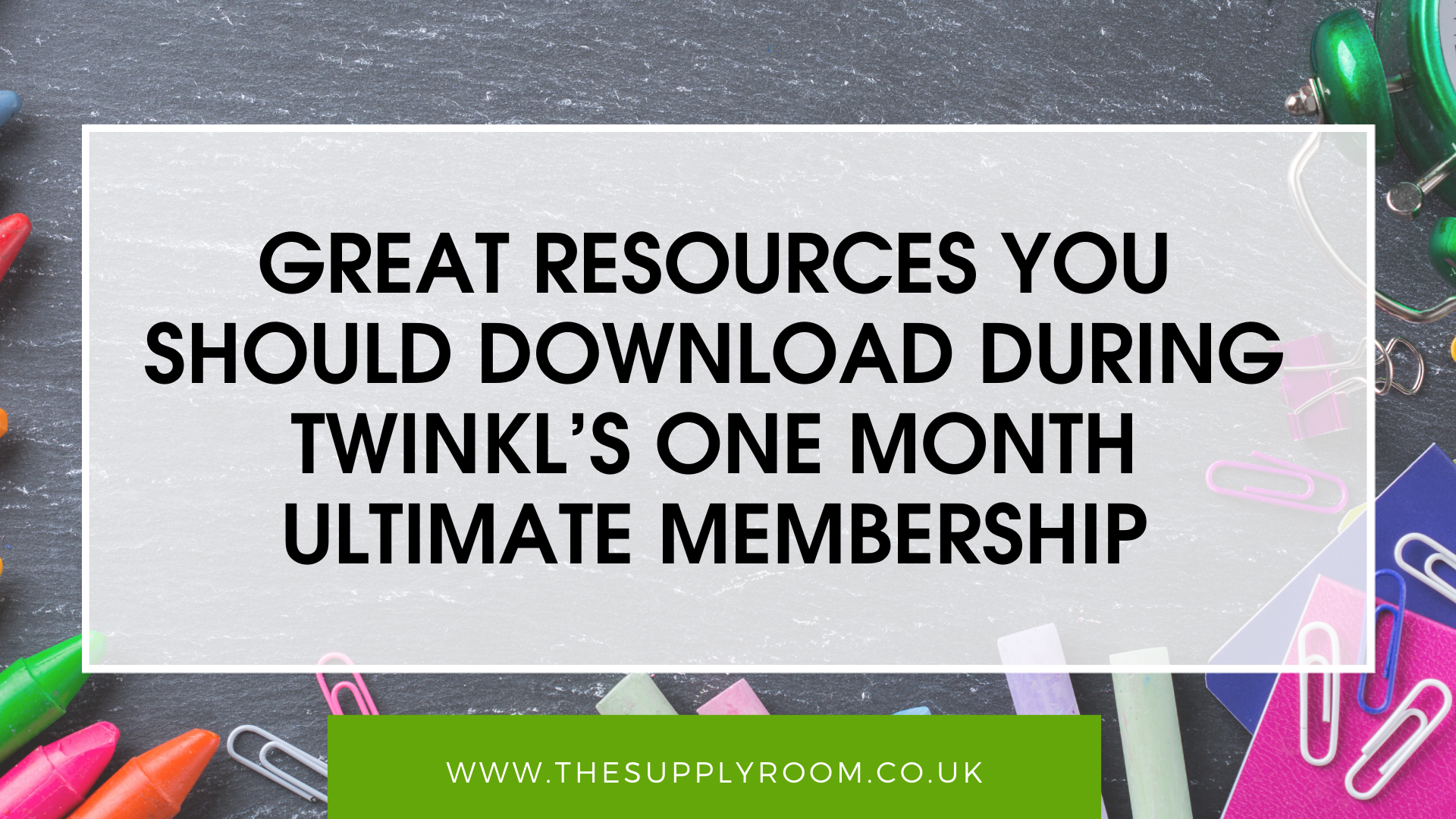 Great Resources you should download during Twinkl's One Month Ultimate Membership