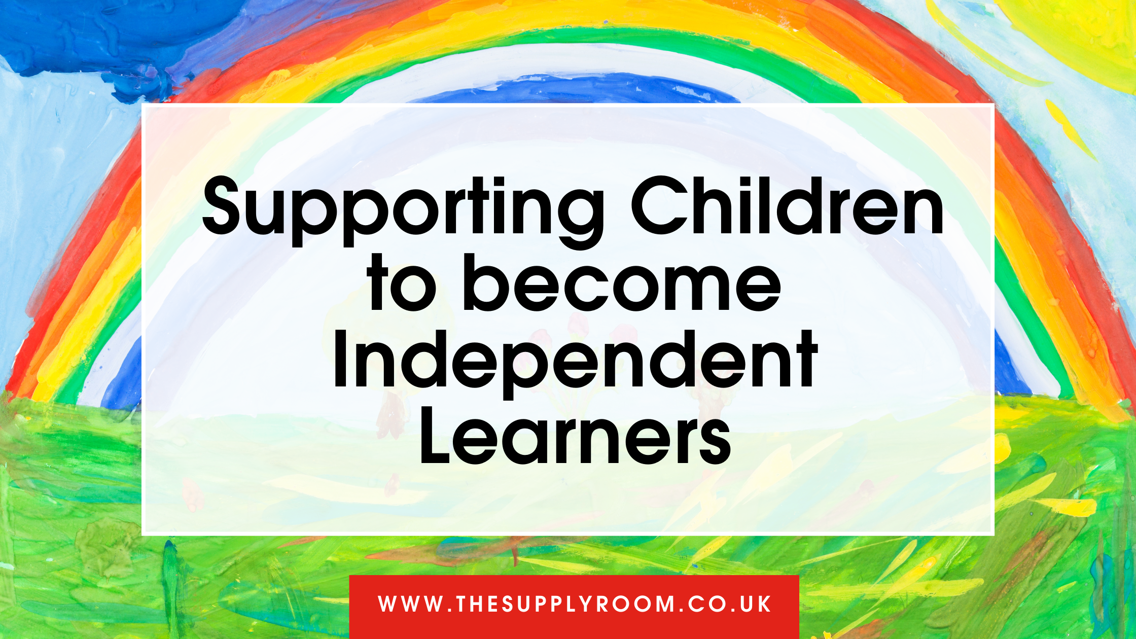Supporting Children to become Independent Learners